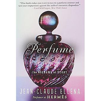 Perfume - The Alchemy of Scent by Jean-Claude Ellena - 9781628726961 B