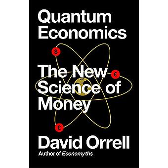Quantum Economics - The New Science of Money by David Orrell - 9781785