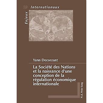 La Societe Des Nations Et La Naissance d'Une Conception de la Regulat