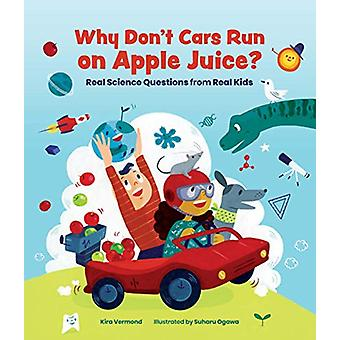 Why Don't Cars Run on Apple Juice? - Real Science Questions from Real