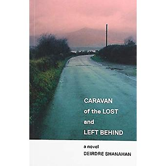 Caravan of The Lost and Left Behind by Deirdre Shanahan - 97819104224