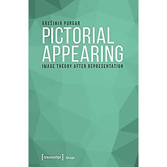 Pictorial Appearing - Image Theory After Representation by Kresimir Pu