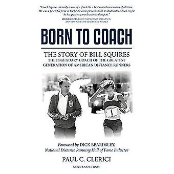 Born to Coach - The Story of Bill Squires - the Legendary Coach of the