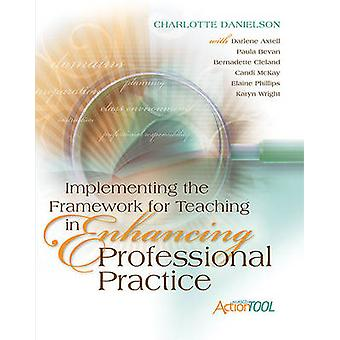 Implementing the Framework for Teaching in Enhancing Professional Pra