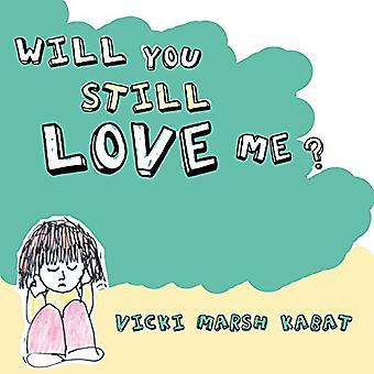 Will You Still Love Me? by Vicki Marsh Kabat - 9781462403462 Book