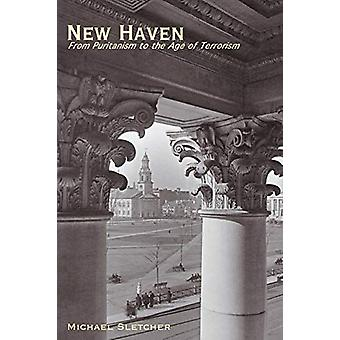 New Haven - - From Puritanism to the Age of Terrorism by Michael Sletch