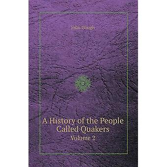 A History of the People Called Quakers Volume 2 by John Gough - 97855