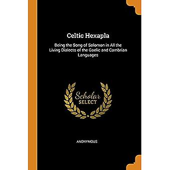 Celtic Hexapla: Being the Song of Solomon in All the Living Dialects of the� Gaelic and Cambrian Languages