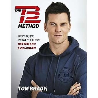 The TB12 Method How to Do What You Love Better and for Longer