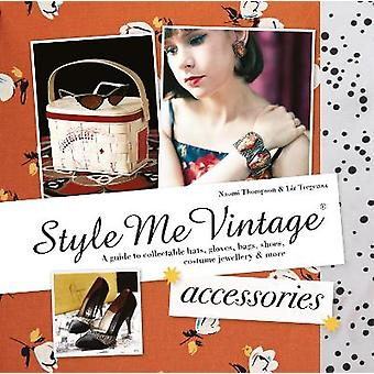 Style Me Vintage Accessories A guide to collectable hats gloves bags shoes costume jewellery  more