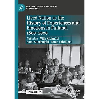 Lived Nation as the History of Experiences and Emotions in Finland 18002000 by Edited by Ville Kivimaki & Edited by Sami Suodenjoki & Edited by Tanja Vahtikari