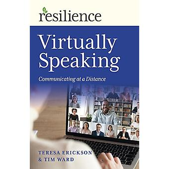 Resilience Virtually Speaking  Communicating at a Distance by Tim Ward & Teresa Erickson