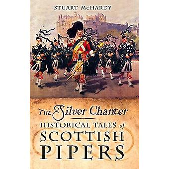 The Silver Chanter Historical Tales of Scottish Pipers
