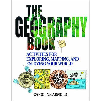 The Geography Book - Activities for Exploring - Mapping and Enjoying Y