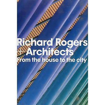 Richard Rogers ja arkkitehdit - talosta kaupungin Richard