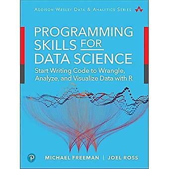 Programming Skills for Data� Science: Start Writing Code to Wrangle, Analyze, and Visualize Data with R