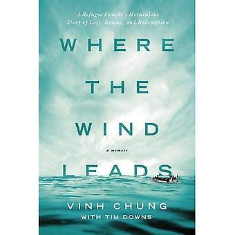 Dove porta il vento: il racconto miracoloso di una famiglia di rifugiati di perdita, di salvataggio e di redenzione