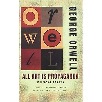 Tout Art est propagande: Critical Essays: essais critiques