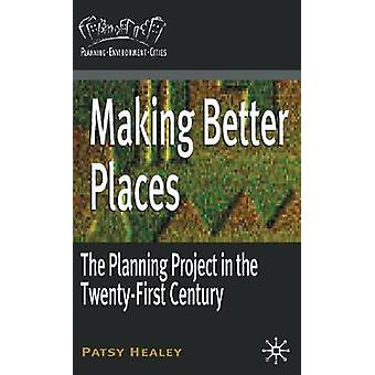 Making Better Places  The Planning Project in the TwentyFirst Century by Healey & Patsy