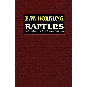 Raffles Further Adventures of the Amateur Cracksman by Hornung & E. W.