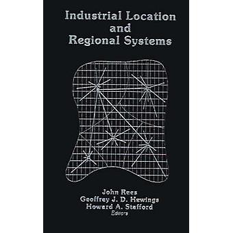 Industrial Location and Regional Systems Spatial Organization and the Economic Sector by Hewings & Geoffrey J. D.