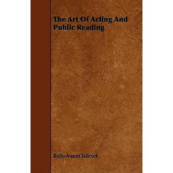 The Art Of Acting And Public Reading by Tallcott & Rollo Anson