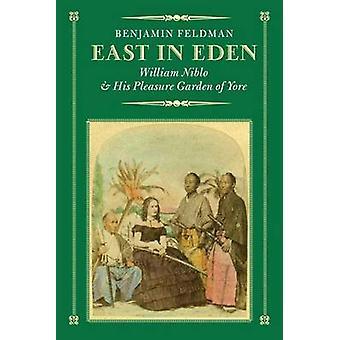 East in Eden William Niblo and His Pleasure Garden of Yore by Feldman & Benjamin