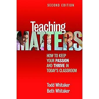 Teaching Matters  How to Keep Your Passion and Thrive in Todays Classroom by Whitaker & Todd