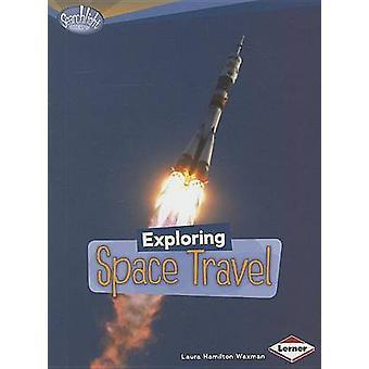 Exploring Space Travel by Laura Hamilton Waxman - 9780761378815 Book