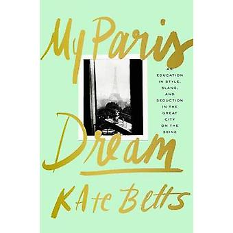 My Paris Dream - An Education in Style - Slang - and Seduction in the