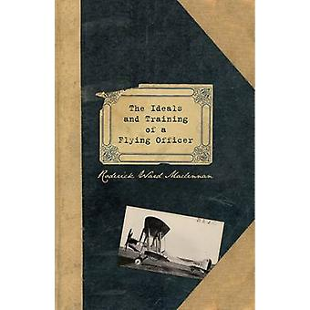 The Ideals and Training of a Flying Officer - From the Letters and Jou