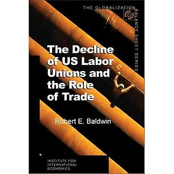 The Decline of US Labor Unions and the Role of Trade by Robert E. Bal