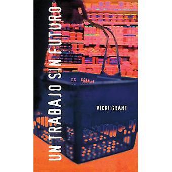 Un Trabajo Sin Futuro by Vicki Grant - Queta Fernandez - 978155469051