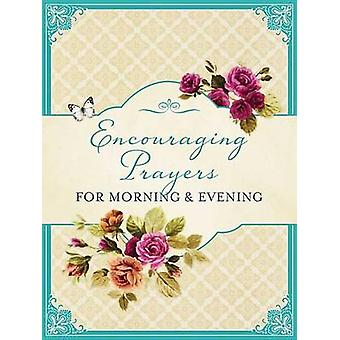Encouraging Prayers for Morning & Evening by Barbour Publishing - 978