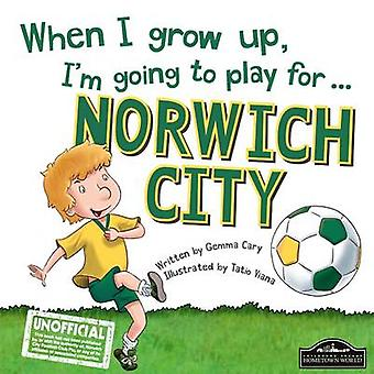 When I Grow Up I'm Going to Play for Norwich by Gemma Cary - Tatio Vi