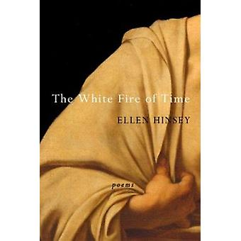 The White Fire of Time by Ellen Hinsey - 9781852246129 Book