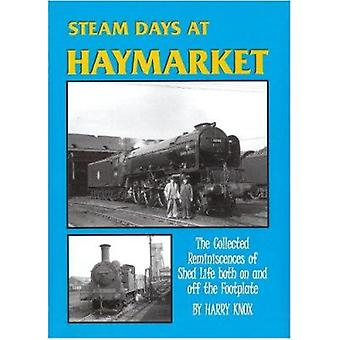 Steam Days at Haymarket - The Collected Reminiscences of Shed Life Bot
