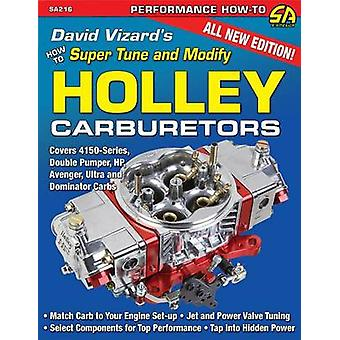 David Vizard's How to Supertune and Modify Holley Carburetors by Davi
