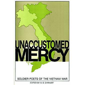 Unaccustomed Mercy - Soldier-Poets of the Vietnam War by W. D. Ehrhart