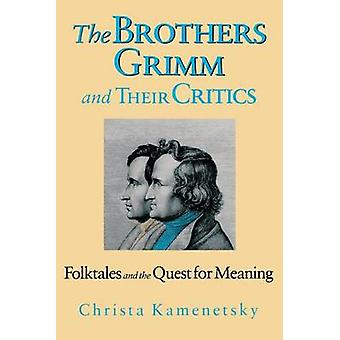 The Brothers Grimm and Their Critics - Folktales and the Quest for Mea