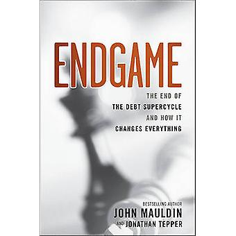 The End Game - The End of the Debt SuperCycle and How It Changes Every