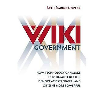 Wiki-Regierung: Regierung wie Technologie leisten kann besser und Bürger mehr Demokratie stärker mächtig