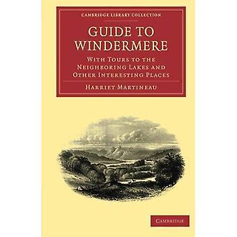 Przewodnik do Windermere: Z wycieczki do sąsiednich jezior i innych ciekawych miejsc (Cambridge kolekcji biblioteki - Women's Writing)