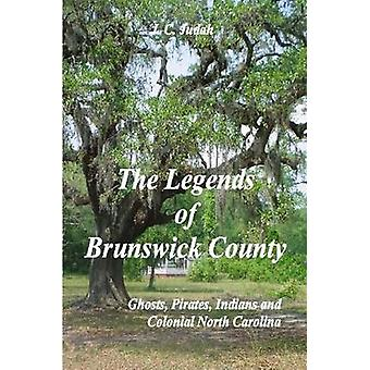 The Legends of Brunswick County  Ghosts Pirates Indians and Colonial North Carolina by Judah & J. C.