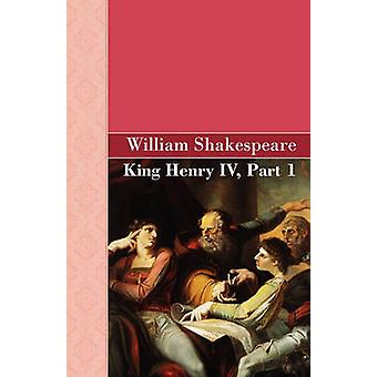 King Henry IV Part 1 by Shakespeare & William