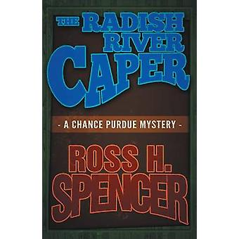 The Radish River Caper The Chance Purdue Series  Book Five by Spencer & Ross H.