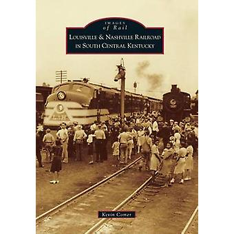 Louisville & Nashville Railroad in South Central Kentucky by Kevin Co