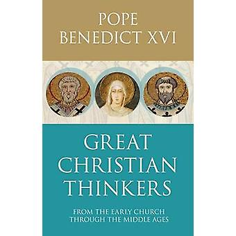 Great Christian Thinkers - From Clement to Scotus by Pope Benedict - 9