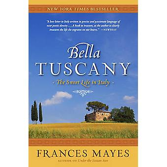 Bella Tuscany - The Sweet Life in Italy by Frances Mayes - 97807679028