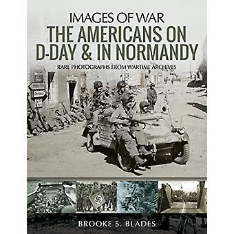 Americans on DDay and in Normandy by Brooke S Blades